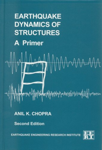 Earthquake Dynamics of Structures, a Primer (Engineering monographs on earthquake criteria, structural design, and stron