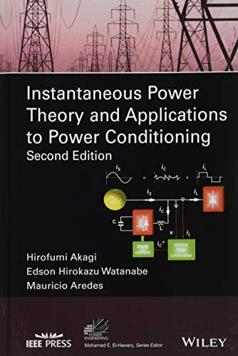 Instantaneous Power Theory and Applications to Power Conditioning (IEEE Press Series on Power Engineering) (Application Of Power Series In Electrical Engineering)