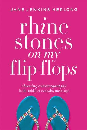 Book: Rhinestones on My Flip-Flops - Choosing Extravagant Joy in the Midst of Everyday Mess-Ups by Jane Jenkins Herlong