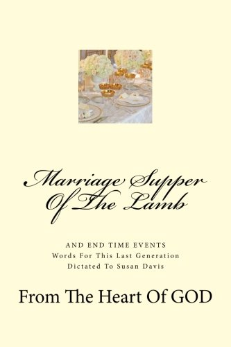 Marriage Supper Of The Lamb: And End Time Events