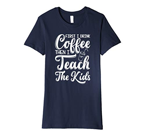 Womens First I Drink Coffee Then I Teach The Kids Tshirt Women Men Large Navy