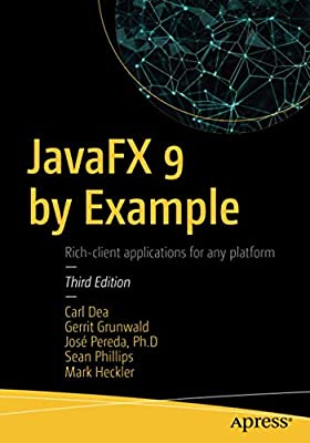 JavaFX 9 by Example: Carl Dea, Mark Heckler, Gerrit Grunwald