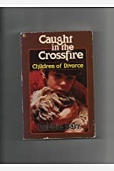 Caught in the Crossfire: Children of Divorce Paperback