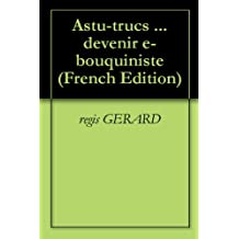 Astu-trucs ... devenir e-bouquiniste (French Edition)