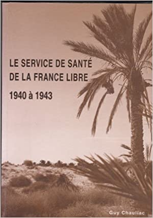 En ligne téléchargement gratuit Le Service de santé de la France libre, du 18 juin 1940 au 1er août 1943. epub pdf