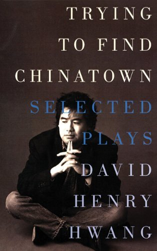 Trying to Find Chinatown by David Henry Hwang (2000-10-27)