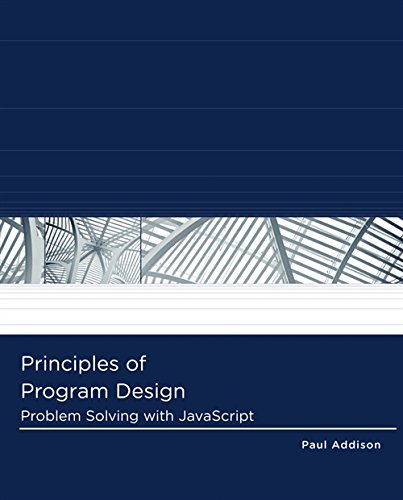 Principles of Program Design: Problem-Solving with JavaScript (Logic and Design) by Cengage Learning