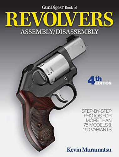 Gun Digest Book of Revolvers Assembly/Disassembly (Gun Digest Book Of Firearms Assembly/Disassembly)