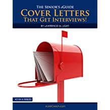 #2 in the series Cover Letters That Get Interviews! The Senior's eGuide (The Senior's eGuide To Finding, and Getting a Job!)