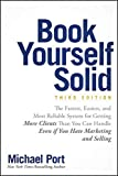 Book Yourself Solid: The Fastest, Easiest, and Most Reliable System for Getting More Clients Than You Can Handle Even if…