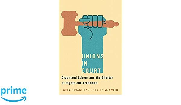 unions in court organized labour and the charter of rights and freedoms