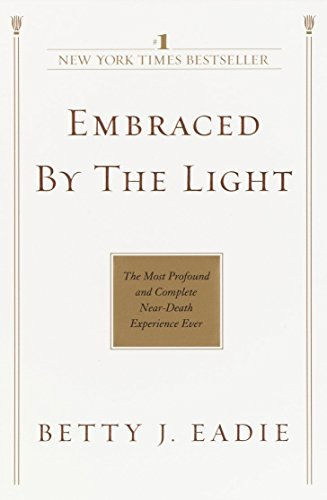 - Embraced by the Light: The Most Profound and Complete Near-Death Experience Ever