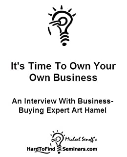 Its Time To Own Your Own Business: An Interview With Business-Buying Expert Art Hamel