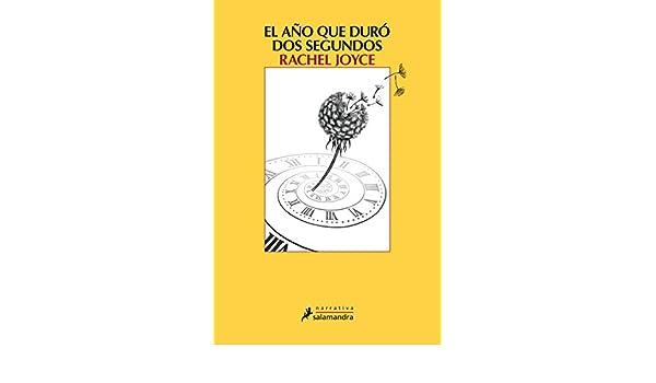 Amazon.com: El año que duró dos segundos (Narrativa) (Spanish Edition) eBook: Rachel Joyce: Kindle Store