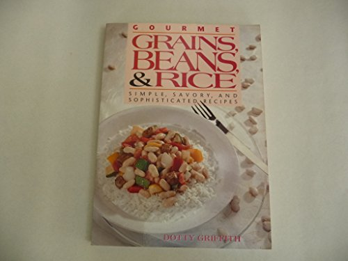 Gourmet Grains, Beans, and Rice: Simple, Savory, and Sophisticated Recipes
