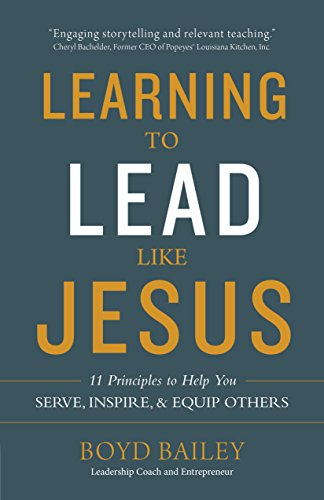 Boyds Bailey - Learning to Lead Like Jesus: 11 Principles to Help You Serve, Inspire, and Equip Others