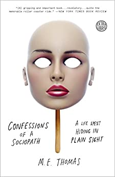 Confessions of a Sociopath: A Life Spent Hiding in Plain Sight by [Thomas, M.E.]