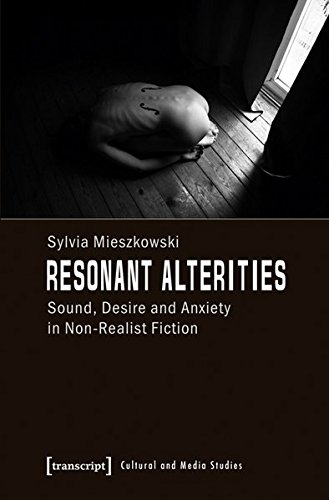 Resonant Alterities: Sound, Desire, and Anxiety in Non-Realist Fiction (Cultural and Media Studies) by Transcript-Verlag