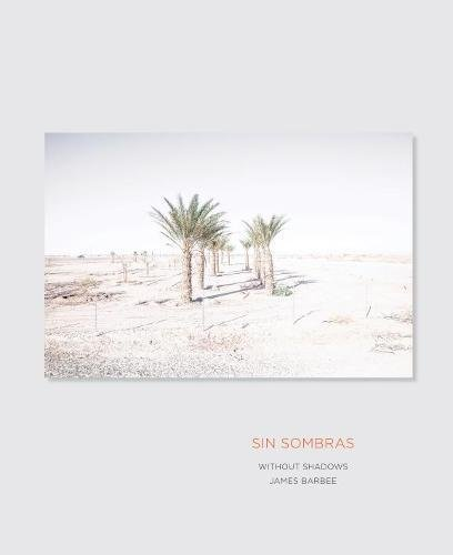 Download Sin Sombras / Without Shadows: A Search for the Meaning of Life, if There Is One, in the California Desert in Photographs and Stories pdf epub