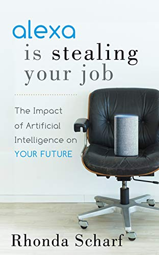 Alexa Is Stealing Your Job  The Impact Of Artificial Intelligence On Your Future  English Edition