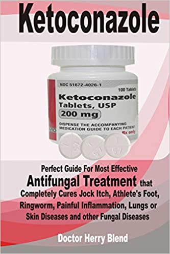 KETOCONAZOLE: Perfect Guide For Most Effective Antifungal Treatment that Completely Cures Jock Itch, Athletes Foot, Ringworm, Painful Inflammation, ...