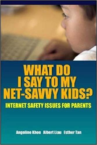 08643f7f0 What Do I Say to My Net-Savvy Kids? Internet Safety Issues for Parents  (Asia Professional General Reference Parenting): Angeline Khoo, Albert  Liau, ...