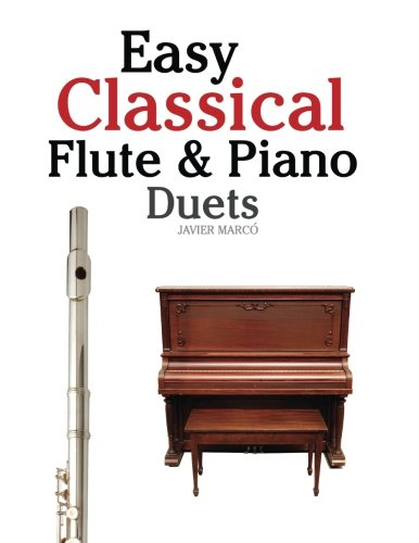 Easy Flute Duets (Easy Classical Flute & Piano Duets: Featuring music of Bach, Vivaldi, Wagner and other composers)
