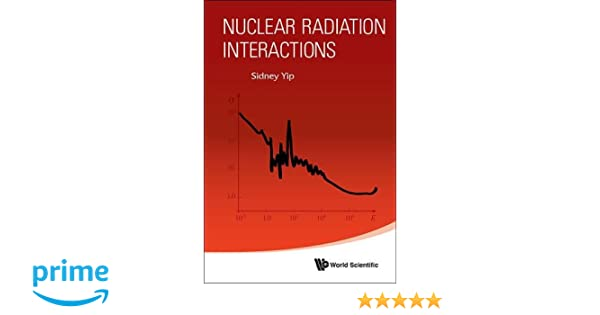 Nuclear radiation interactions sidney yip 9789814368070 amazon nuclear radiation interactions sidney yip 9789814368070 amazon books fandeluxe Gallery
