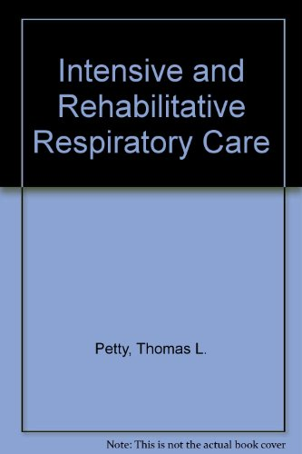 Intensive and Rehabilitative Respiratory Care: A Practical Approach to the Management of Acute and Chronic Respiratory F
