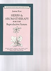 Herbs & Aromatherapy for the Reproductive System: Men and Women: Jeanne Rose Earth Medicine Books