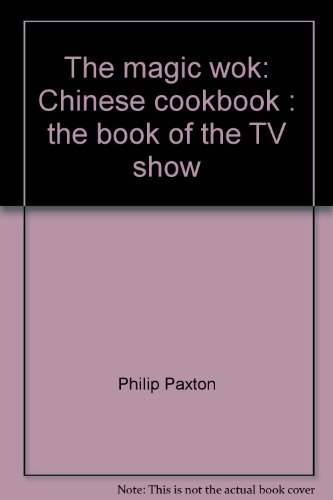 The magic wok: Chinese cookbook : the book of the TV show (Magic Wok compare prices)