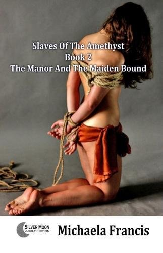 The Manor And The Maiden Bound (Slaves Of The Amethyst) by Silver Moon