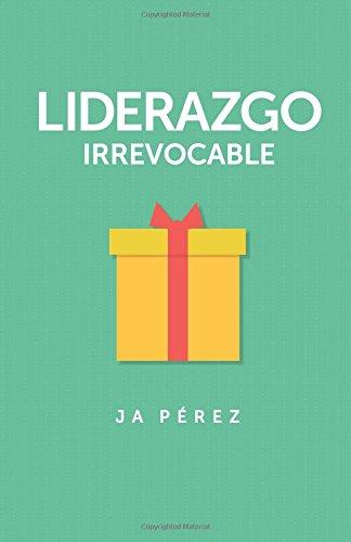 Liderazgo Irrevocable (Serie Lideres) (Volume 1) (Spanish Edition) pdf epub