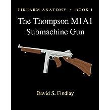 Firearm Anatomy - Book I  The Thompson M1A1 Submachine Gun