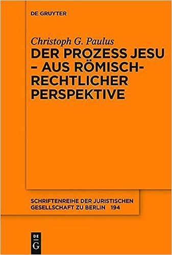 Der Prozess Jesu - aus römisch-rechtlicher Perspektive (Schriftenreihe der Juristischen Gesellschaft Zu Berlin)