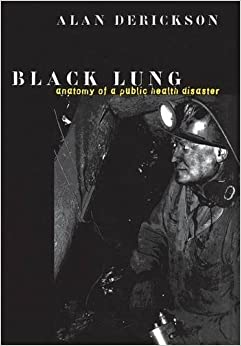 Black Lung: Anatomy of a Public Health Disaster by Alan Derickson (1998-07-16)