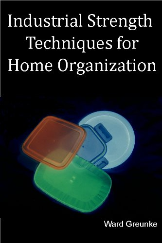 Industrial Strength Techniques for Home Organization