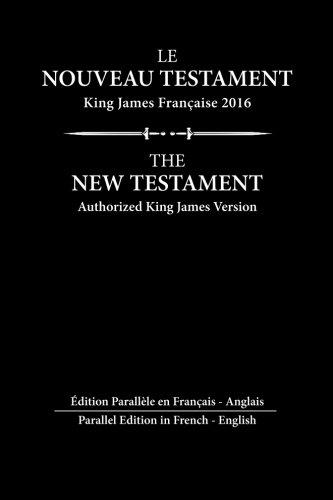 Le Nouveau Testament King James Francaise: Edition Parallèle en Français - English (French Edition)