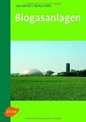 Biogasanlagen: Planung, Errichtung und Betrieb von landwirtschaftlichen und industriellen Biogasanlagen