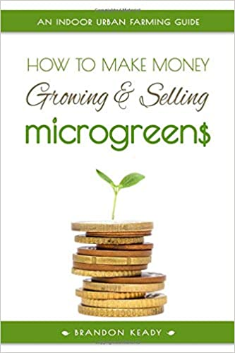 An Indoor Urban Farming Guide How to Make Money Growing and Selling Microgreens