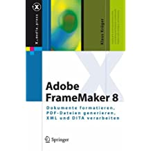 Adobe FrameMaker 8: Dokumente formatieren, PDF-Dateien generieren, XML und DITA verarbeiten