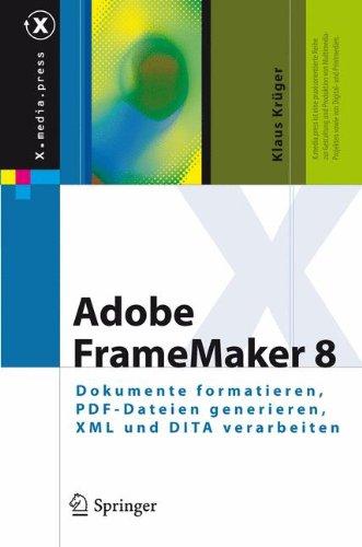 Adobe FrameMaker 8: Dokumente formatieren, PDF-Dateien generieren, XML und DITA verarbeiten (X.media.press)