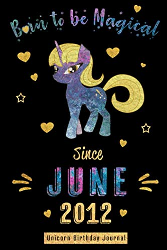 Born to be Magical Since June 2012 - Unicorn Birthday Journal: Blank Lined 6x9 Born in June with Birth Year Unicorn Journal/Guestbook/Notebooks as ... graduation party Gifts For Girls and Women
