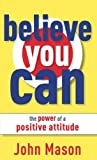 the power of positive attitude - Believe You Can--The Power of a Positive Attitude