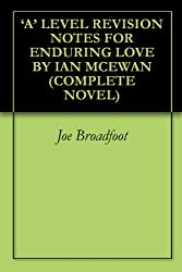 'A' LEVEL REVISION NOTES FOR ENDURING LOVE BY IAN MCEWAN (COMPLETE NOVEL)