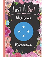Just A Girl Who Loves Micronesia: Wide Ruled Notebook Gift For Micronesia Travelers / Citizens - Perfect Notebook Gift For Girls- 6 x 9 Inches - 120 Pages - Micronesia Traveling Notebook