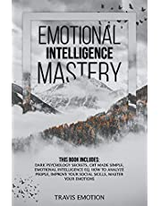 Emotional Intelligence Mastery: This Book Includes Dark Psychology Secrets, CBT Made Simple, Emotional Intelligence EQ, How to Analyze People, Improve Your Social Skills, Master Your Emotions