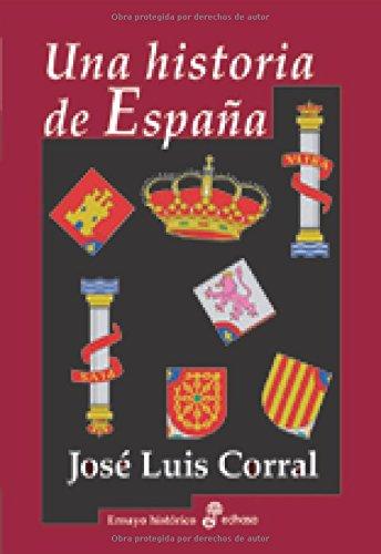 Una historia de Espa¤a (Ensayo histórico): Amazon.es: Corral, José ...