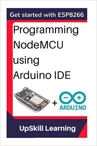 Amazon com: ESP8266: Programming NodeMCU Using Arduino IDE