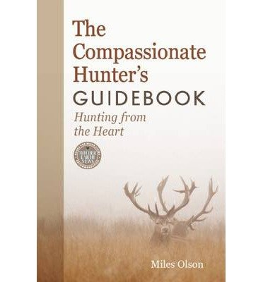 Download [(The Compassionate Hunter's Guidebook: Hunting from the Heart)] [Author: Miles Olson] published on (May, 2014) pdf